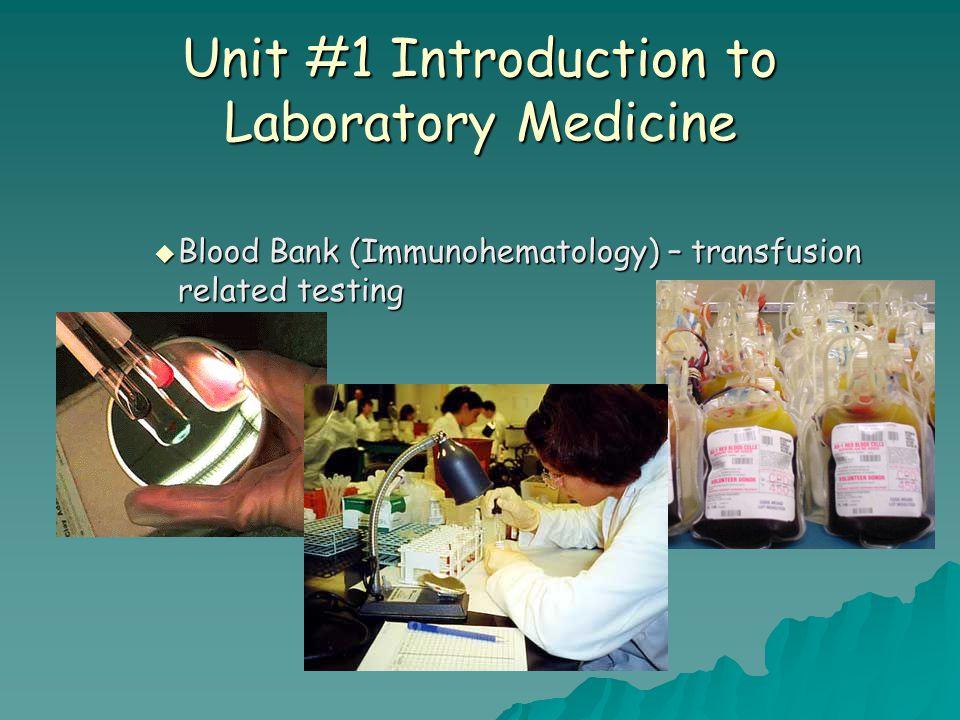 Unit #1 Introduction to Laboratory Medicine  Blood Bank (Immunohematology) – transfusion related testing