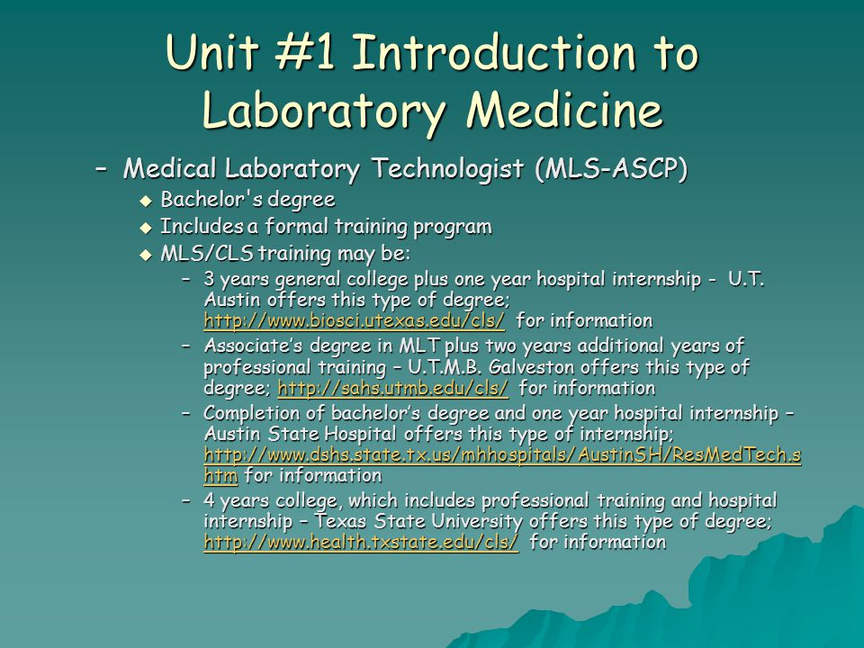 Unit #1 Introduction to Laboratory Medicine –Medical Laboratory Technologist (MLS-ASCP)  Bachelor's degree  Includes a formal training program  MLS