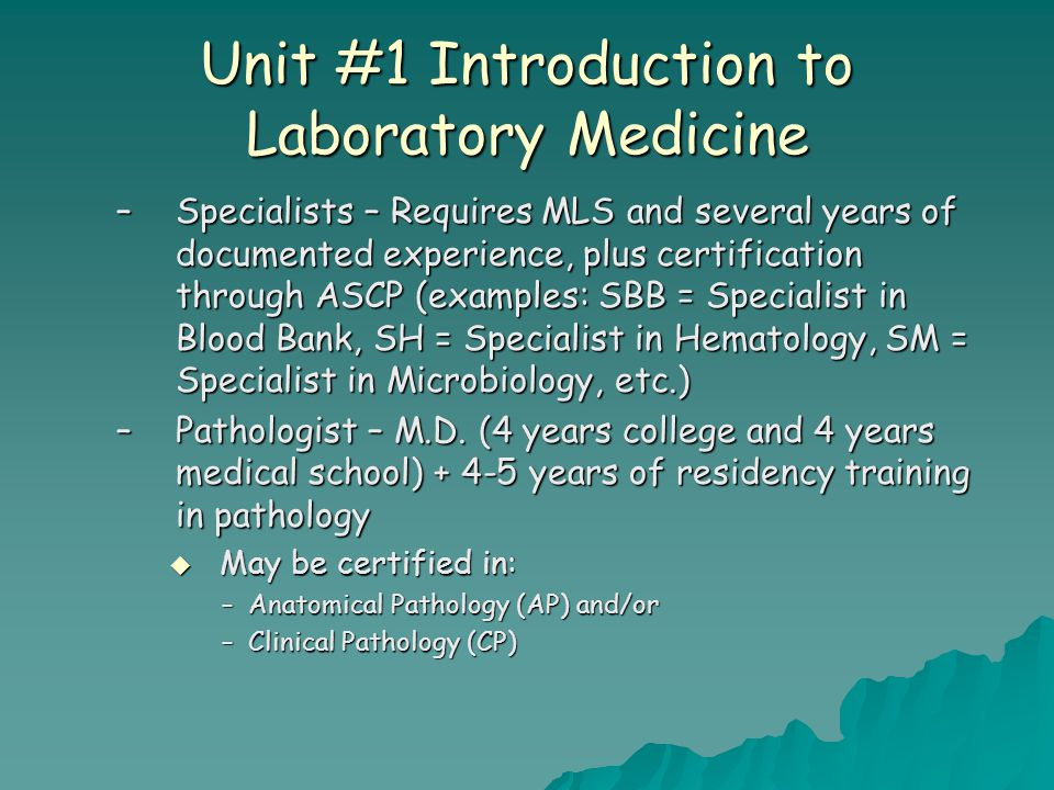 Unit #1 Introduction to Laboratory Medicine –Specialists – Requires MLS and several years of documented experience, plus certification through ASCP (e