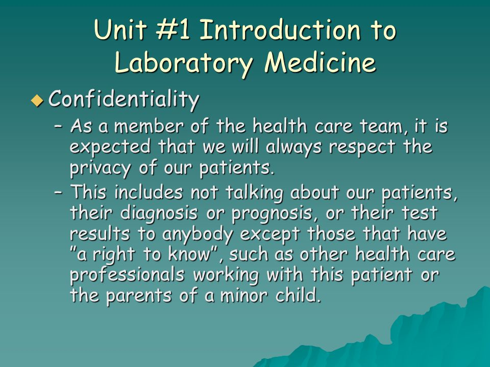Unit #1 Introduction to Laboratory Medicine  Confidentiality –As a member of the health care team, it is expected that we will always respect the pri