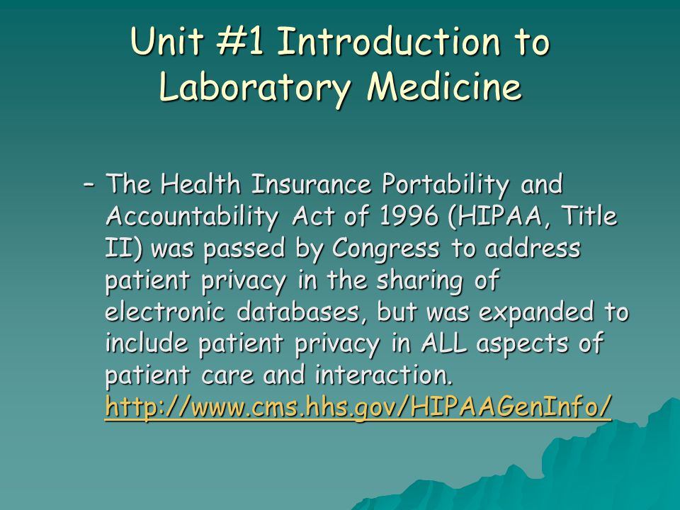 Unit #1 Introduction to Laboratory Medicine –The Health Insurance Portability and Accountability Act of 1996 (HIPAA, Title II) was passed by Congress
