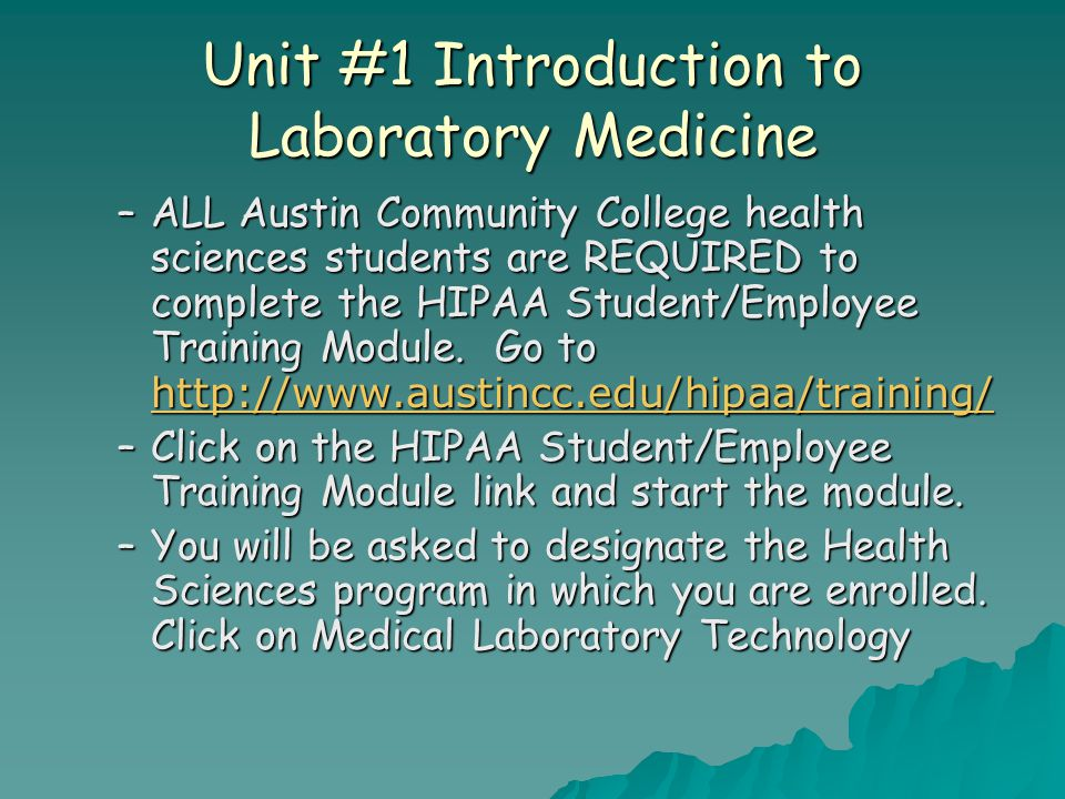 Unit #1 Introduction to Laboratory Medicine –ALL Austin Community College health sciences students are REQUIRED to complete the HIPAA Student/Employee