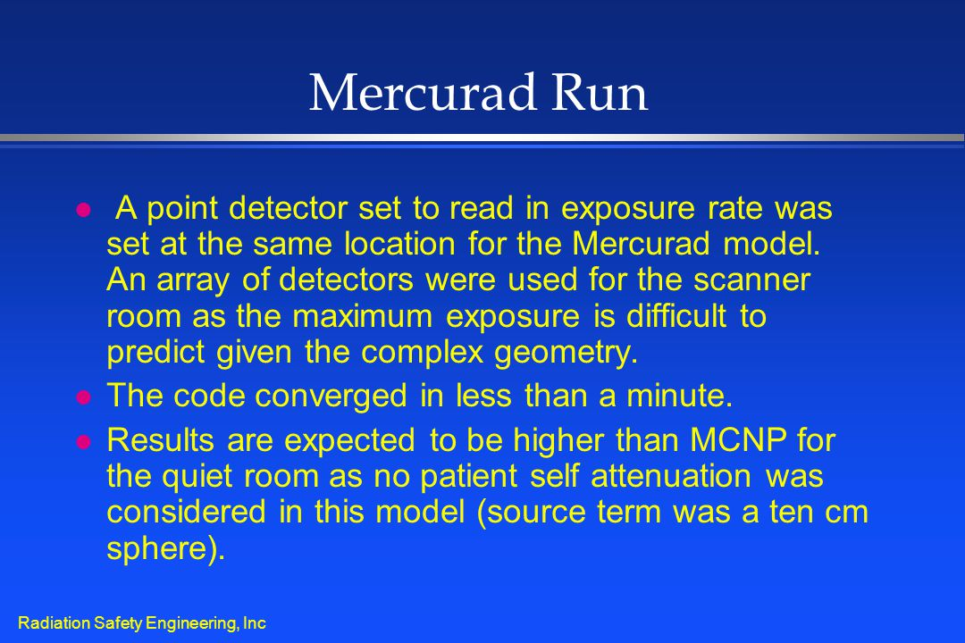 Radiation Safety Engineering, Inc Mercurad Run l A point detector set to read in exposure rate was set at the same location for the Mercurad model. An