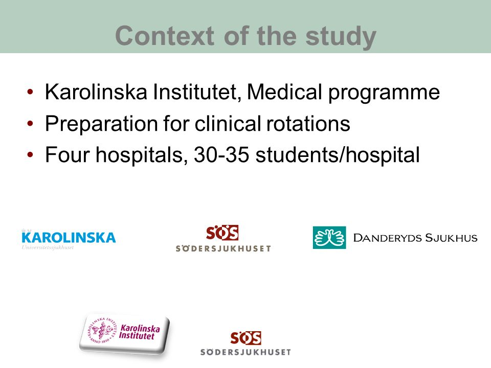 Context of the study Karolinska Institutet, Medical programme Preparation for clinical rotations Four hospitals, 30-35 students/hospital