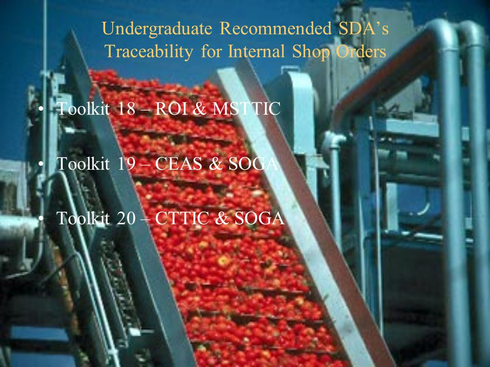 Undergraduate Recommended SDA's Traceability for Internal Shop Orders Toolkit 18 – ROI & MSTTIC Toolkit 19 – CEAS & SOGA Toolkit 20 – CTTIC & SOGA