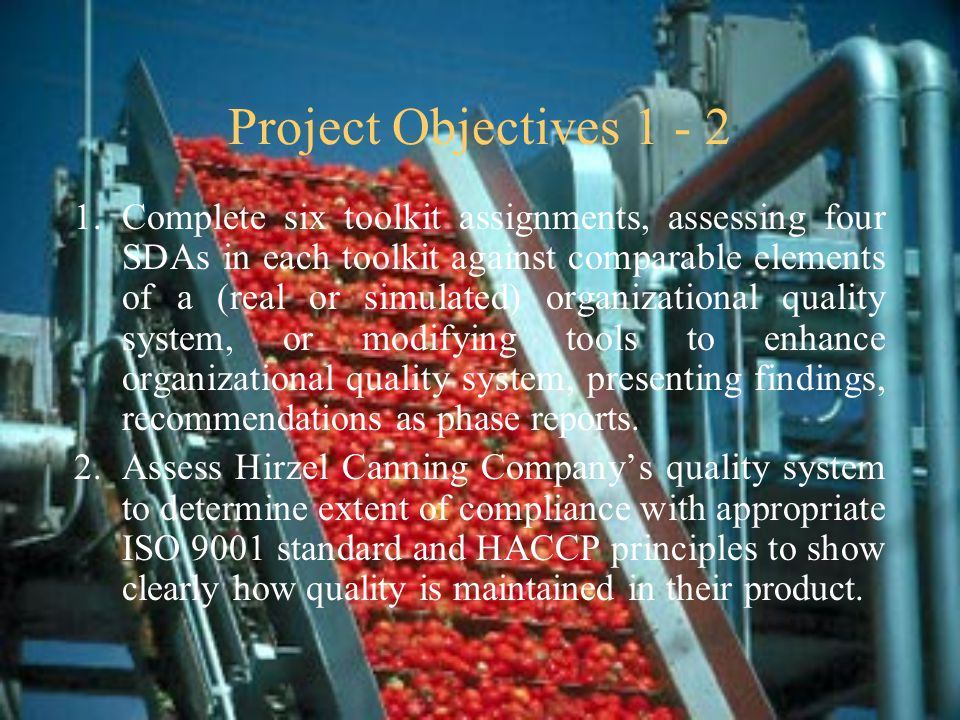 Project Objectives 3 - 5 3.Develop team portfolio reflecting 24 SDAs and 4 continuously improved RCAs in grand forms addressing main elements of appropriate ISO 9001 standard and HACCP principles.