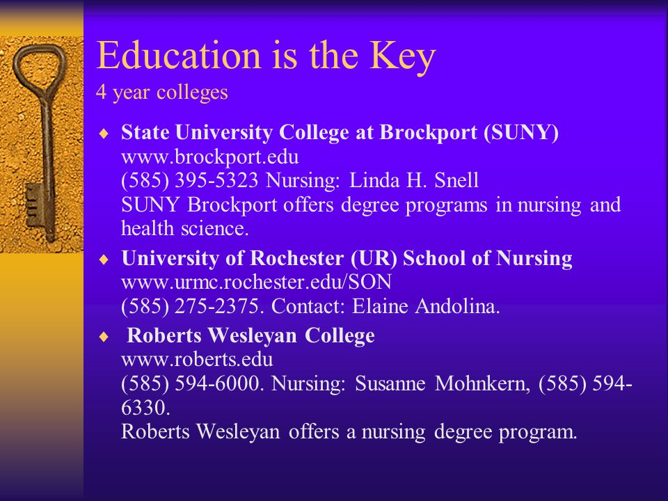 Education is the Key--- continued  Monroe Community College www.monroecc.edu (585) 292-2000, Brighton campus.