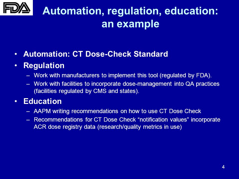 4 Automation, regulation, education: an example Automation: CT Dose-Check Standard Regulation –Work with manufacturers to implement this tool (regulated by FDA).