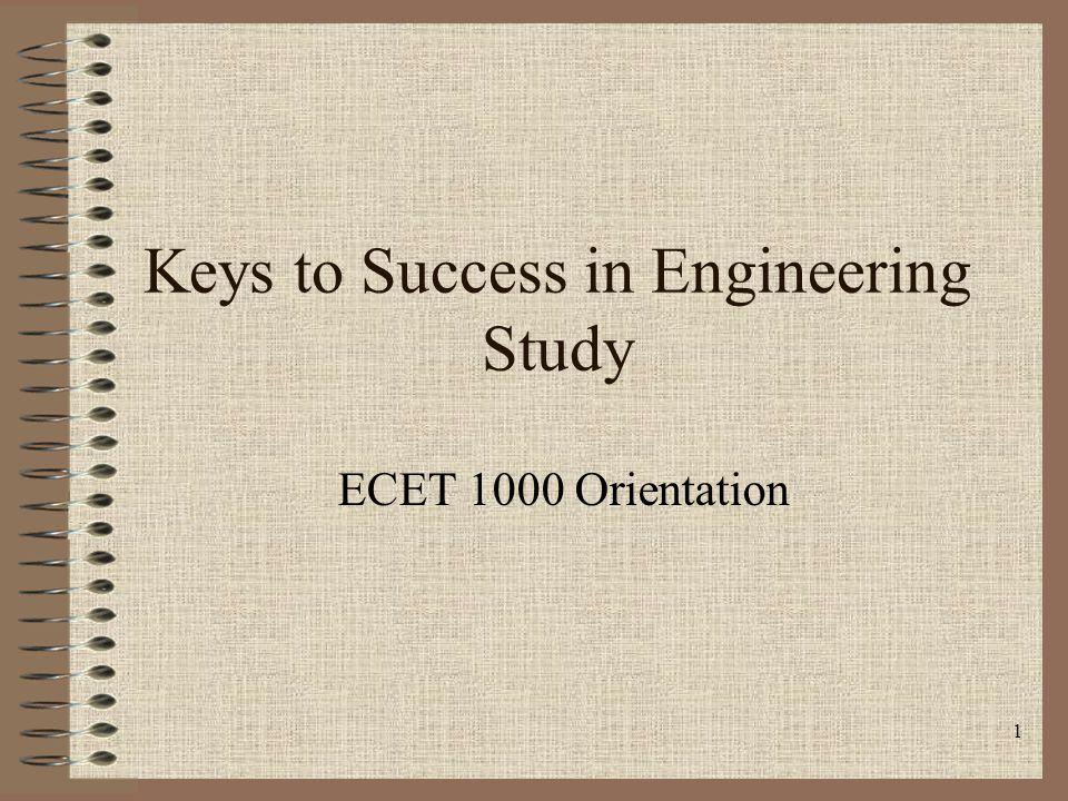 1 Keys to Success in Engineering Study ECET 1000 Orientation