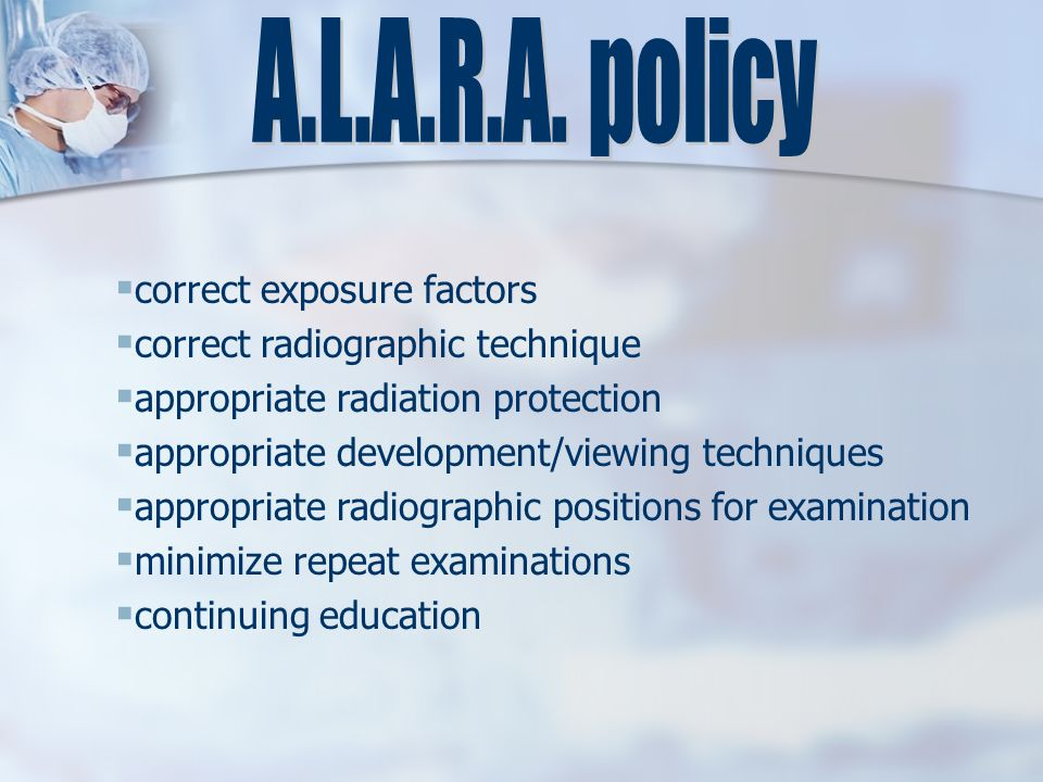  correct exposure factors  correct radiographic technique  appropriate radiation protection  appropriate development/viewing techniques  appropriate radiographic positions for examination  minimize repeat examinations  continuing education