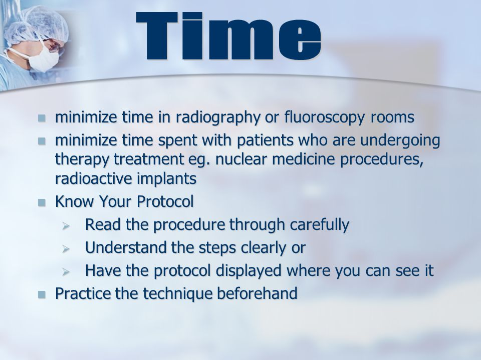 minimize time in radiography or fluoroscopy rooms minimize time in radiography or fluoroscopy rooms minimize time spent with patients who are undergoing therapy treatment eg.
