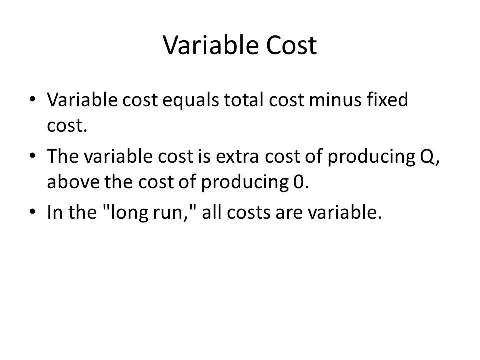 Variable Cost Variable cost equals total cost minus fixed cost.