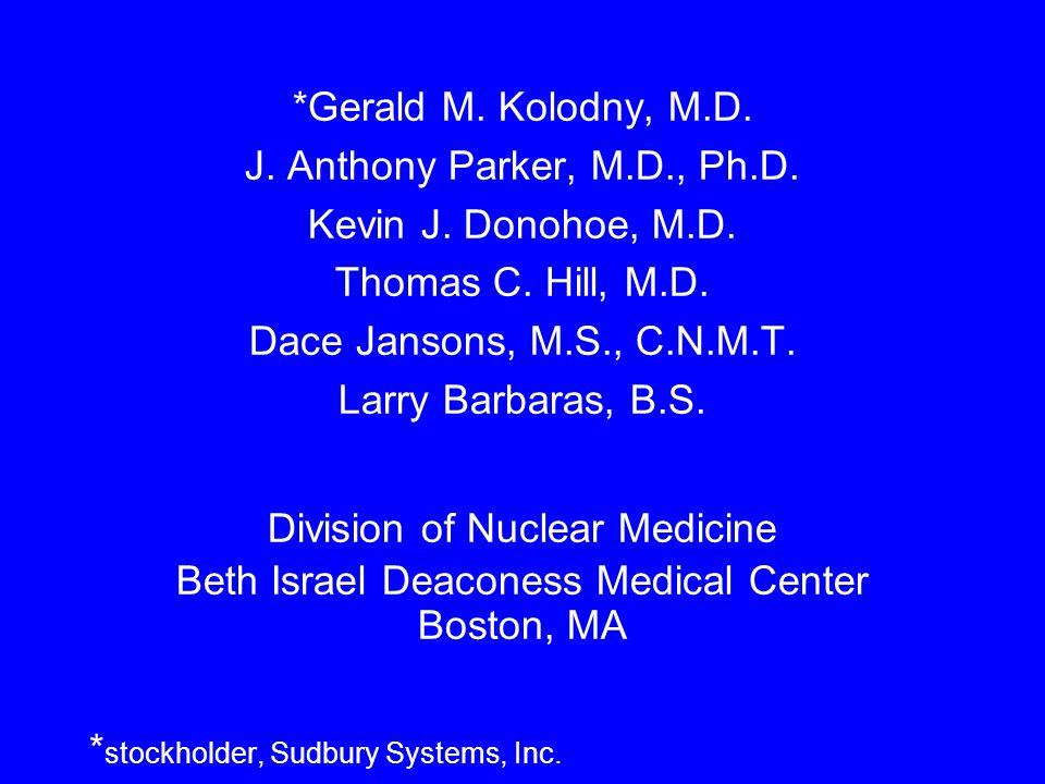 *Gerald M. Kolodny, M.D. J. Anthony Parker, M.D., Ph.D.
