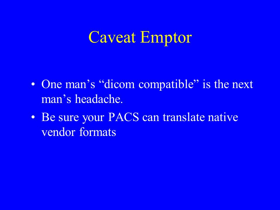 Caveat Emptor One man's dicom compatible is the next man's headache.