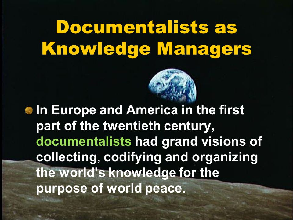 History of Information Professionals as Knowledge Managers Knowledge management is a new business strategy, but its techniques can be traced to the work of documentalists in the early part of the twentieth century.