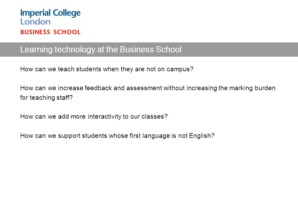 Learning technology at the Business School How can we teach students when they are not on campus.