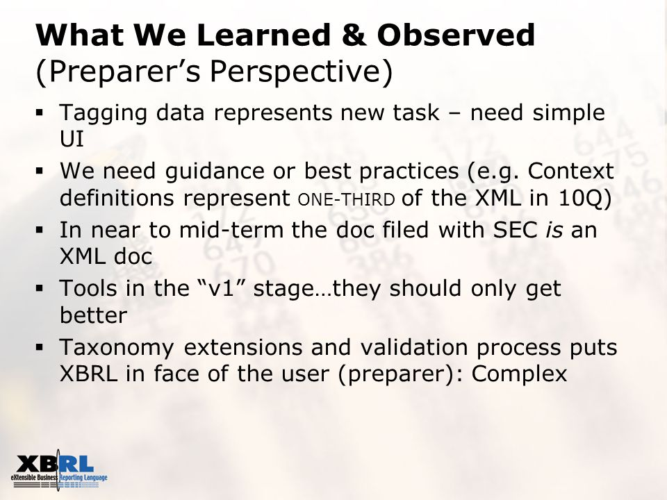 What We Learned & Observed (Preparer's Perspective)  Tagging data represents new task – need simple UI  We need guidance or best practices (e.g.