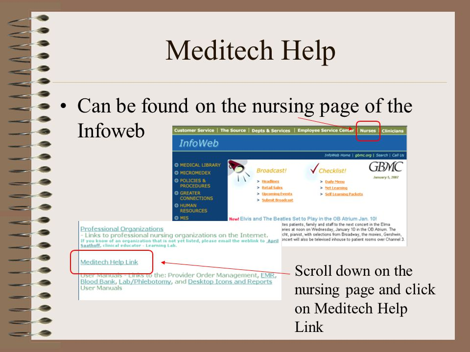 Meditech Help Can be found on the nursing page of the Infoweb Scroll down on the nursing page and click on Meditech Help Link