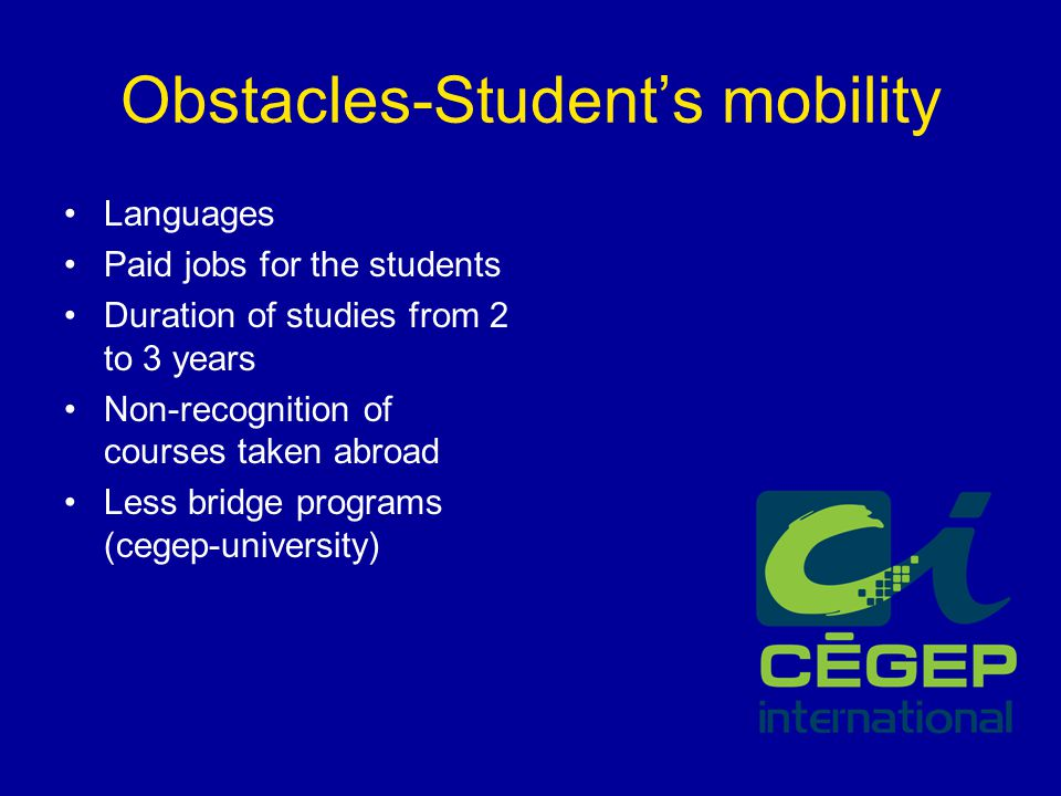 Obstacles-Student's mobility Languages Paid jobs for the students Duration of studies from 2 to 3 years Non-recognition of courses taken abroad Less b