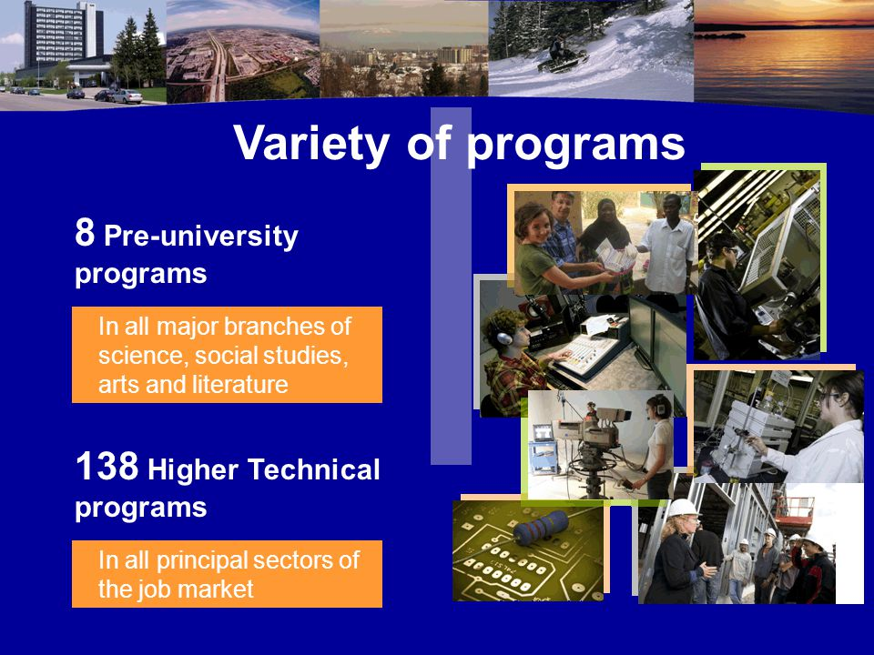8 Pre-university programs 138 Higher Technical programs In all major branches of science, social studies, arts and literature In all principal sectors