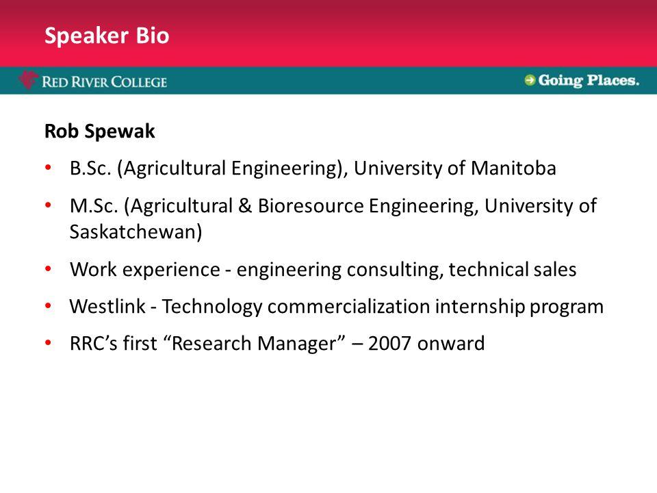 Speaker Bio Rob Spewak B.Sc. (Agricultural Engineering), University of Manitoba M.Sc.