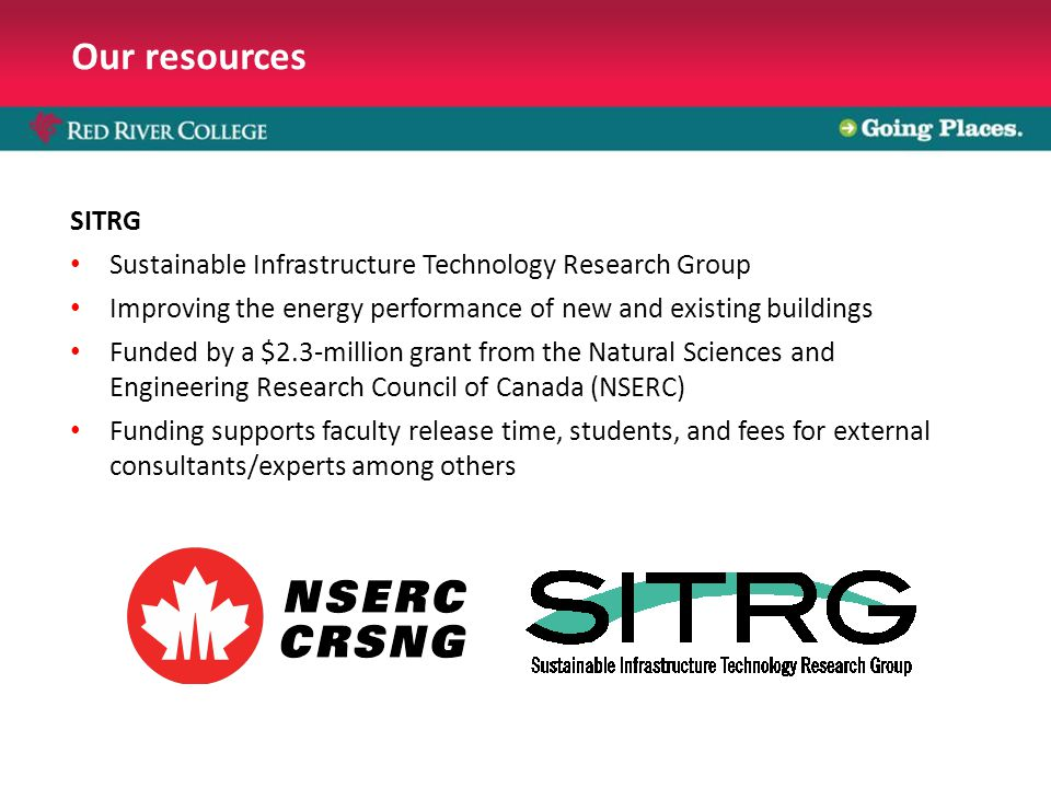 Our resources SITRG Sustainable Infrastructure Technology Research Group Improving the energy performance of new and existing buildings Funded by a $2.3-million grant from the Natural Sciences and Engineering Research Council of Canada (NSERC) Funding supports faculty release time, students, and fees for external consultants/experts among others
