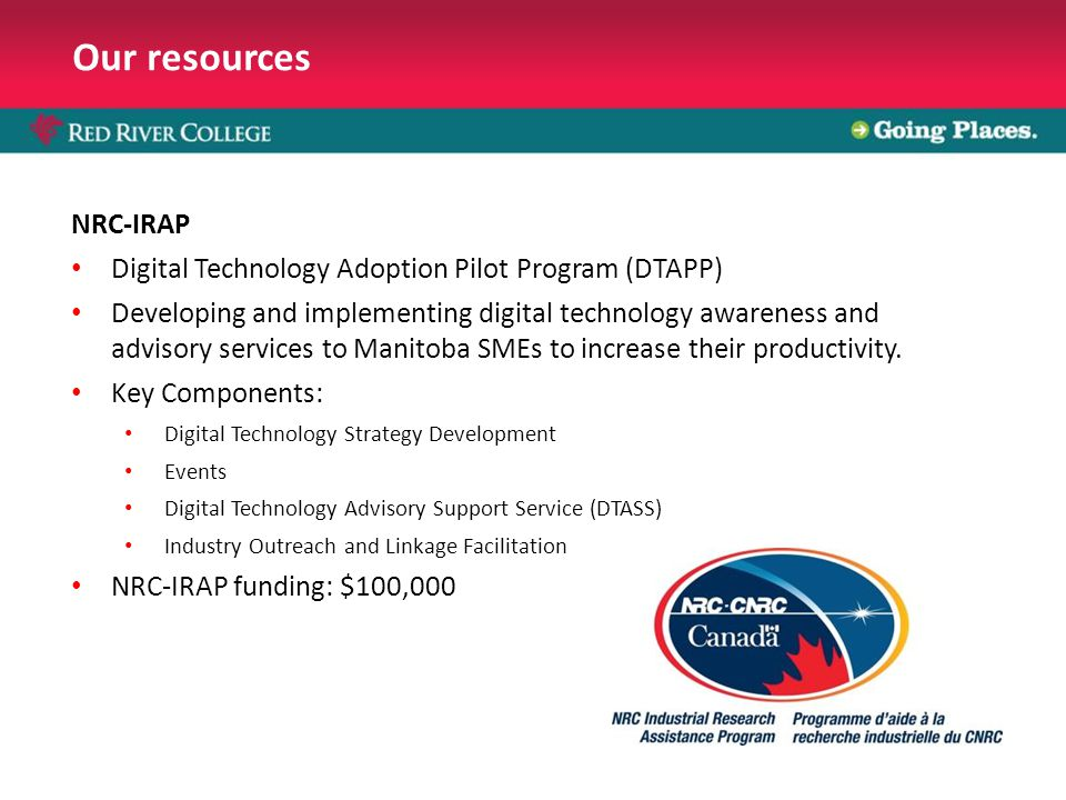 Our resources NRC-IRAP Digital Technology Adoption Pilot Program (DTAPP) Developing and implementing digital technology awareness and advisory services to Manitoba SMEs to increase their productivity.