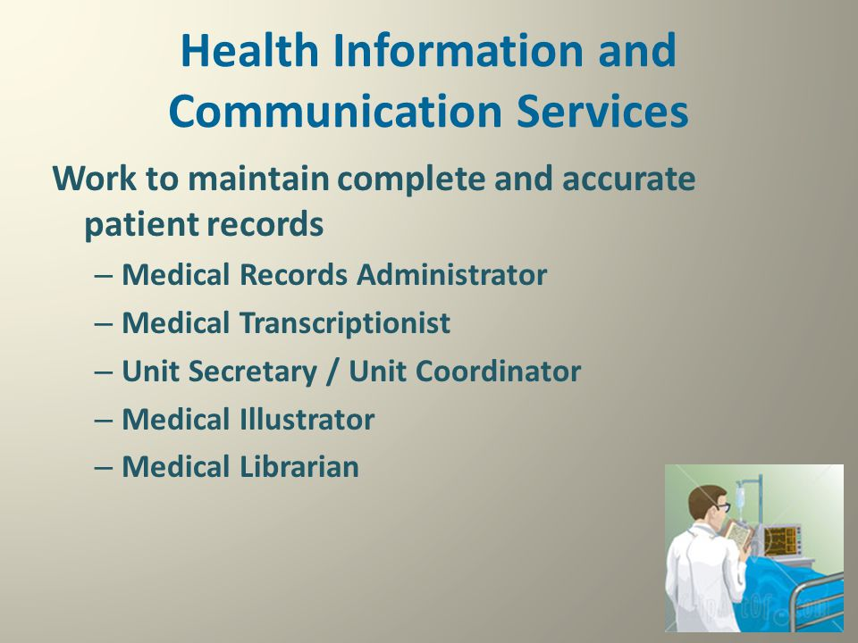 Health Information and Communication Services Work to maintain complete and accurate patient records – Medical Records Administrator – Medical Transcr