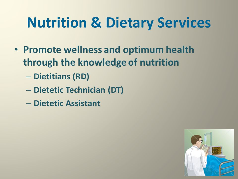 Nutrition & Dietary Services Promote wellness and optimum health through the knowledge of nutrition – Dietitians (RD) – Dietetic Technician (DT) – Die