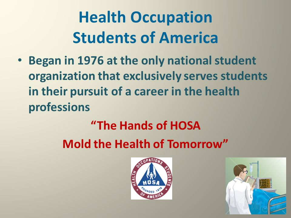 Health Occupation Students of America Began in 1976 at the only national student organization that exclusively serves students in their pursuit of a c