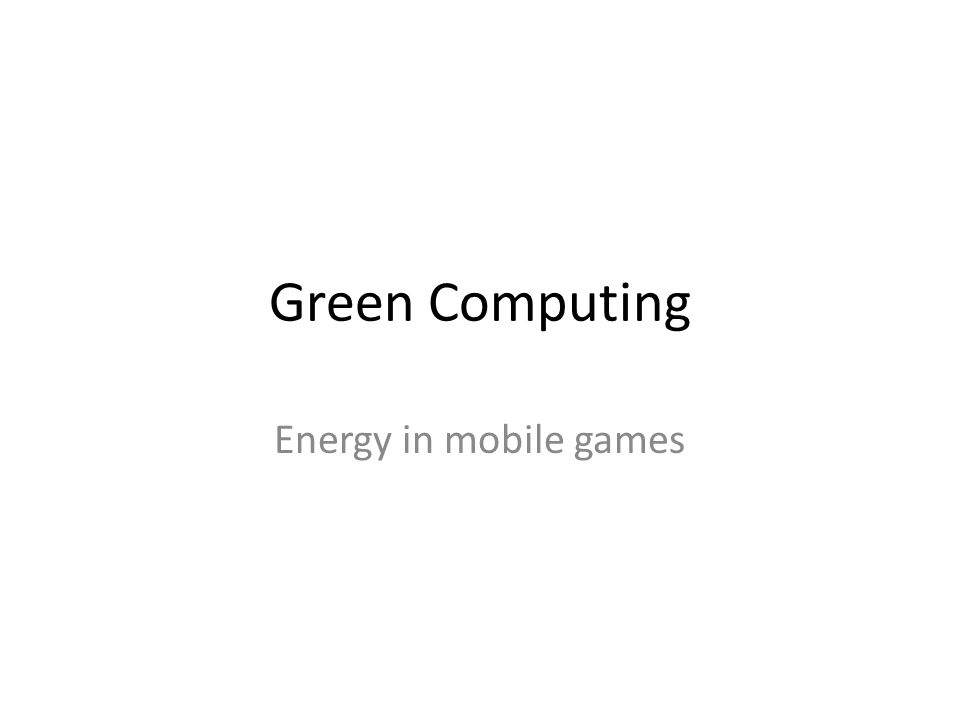 Green Computing Energy in mobile games