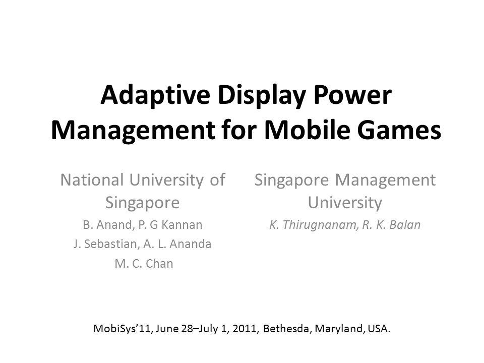 Adaptive Display Power Management for Mobile Games National University of Singapore B.