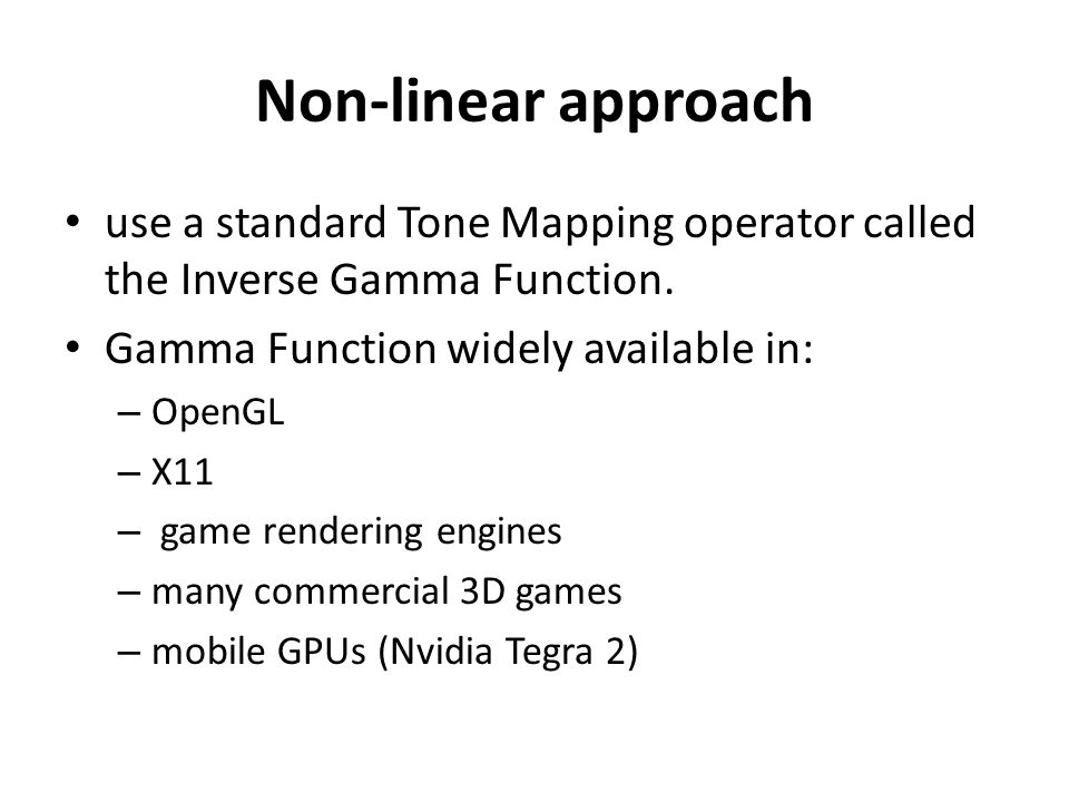 Non-linear approach use a standard Tone Mapping operator called the Inverse Gamma Function.