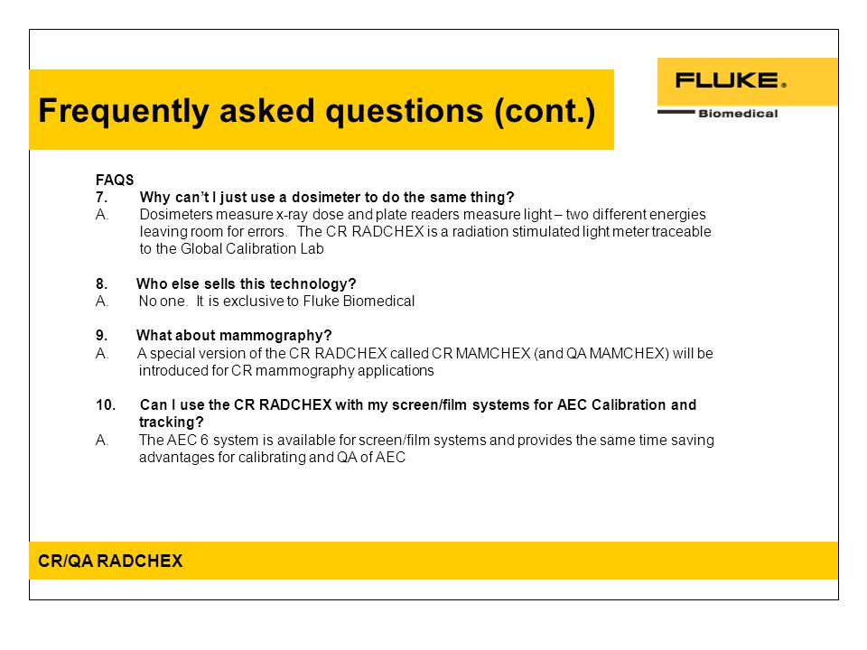 Frequently asked questions (cont.) FAQS 7. Why can't I just use a dosimeter to do the same thing.