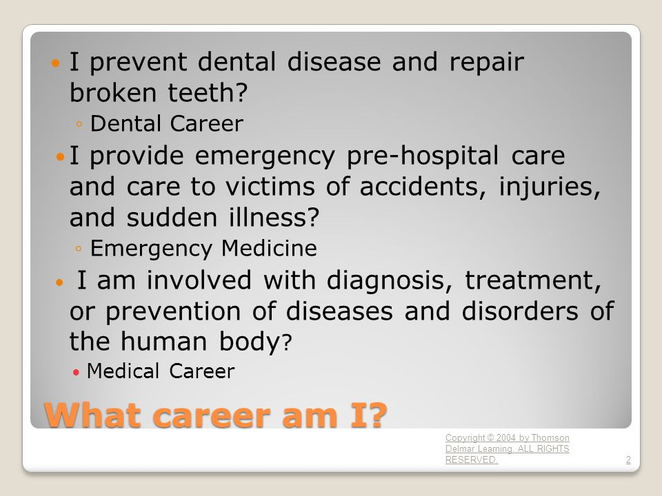 What career am I. I prevent dental disease and repair broken teeth.