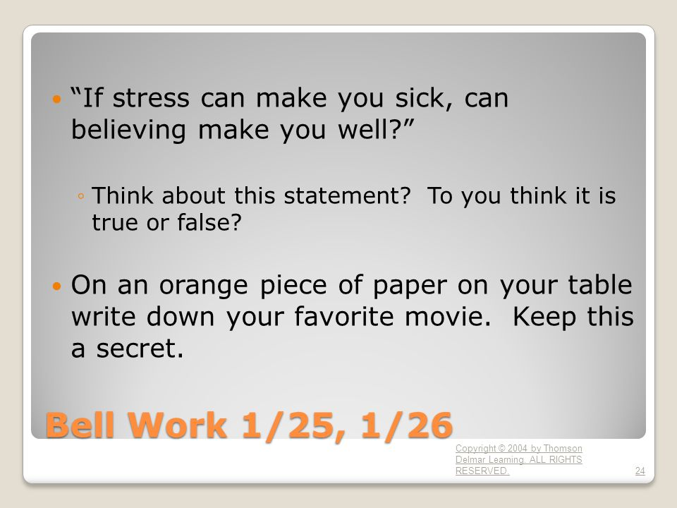 Bell Work 1/25, 1/26 If stress can make you sick, can believing make you well ◦Think about this statement.