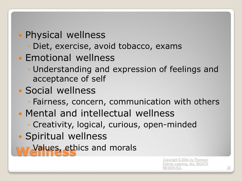 Wellness Physical wellness ◦Diet, exercise, avoid tobacco, exams Emotional wellness ◦Understanding and expression of feelings and acceptance of self S