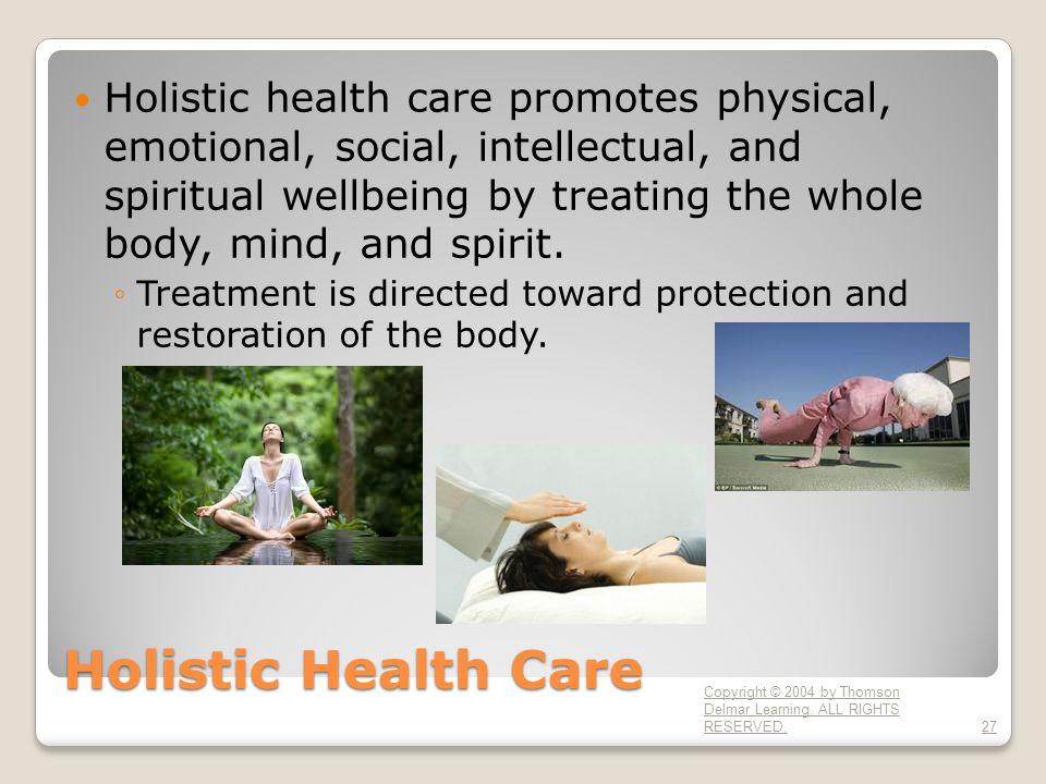 Holistic Health Care Holistic health care promotes physical, emotional, social, intellectual, and spiritual wellbeing by treating the whole body, mind