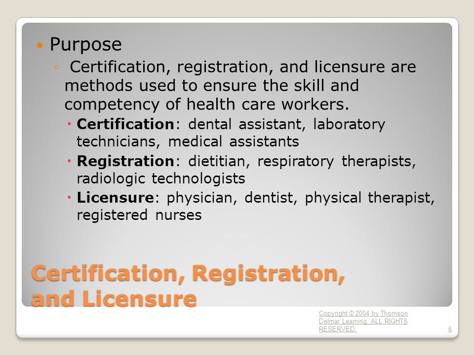 Certification, Registration, and Licensure Purpose ◦ Certification, registration, and licensure are methods used to ensure the skill and competency of