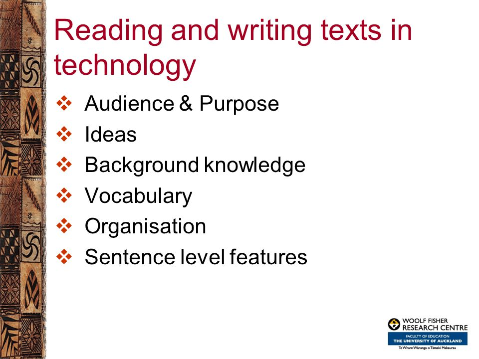 Reading and writing texts in technology  Audience & Purpose  Ideas  Background knowledge  Vocabulary  Organisation  Sentence level features