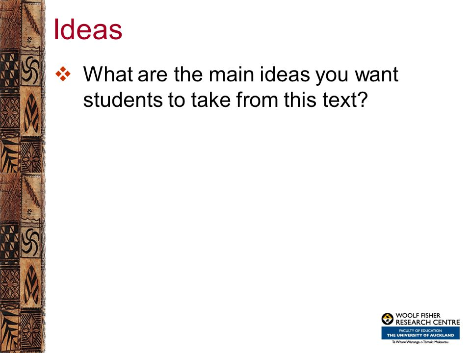 Ideas  What are the main ideas you want students to take from this text