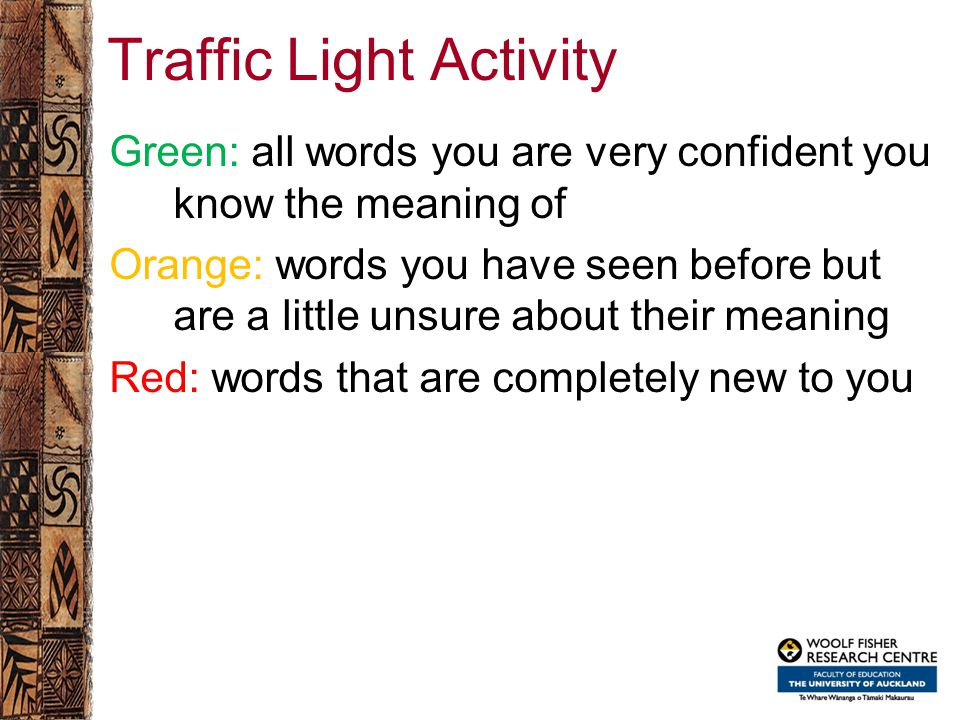 Traffic Light Activity Green: all words you are very confident you know the meaning of Orange: words you have seen before but are a little unsure abou