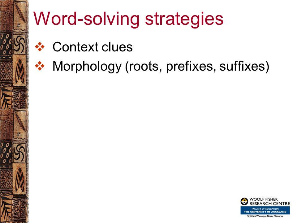 Word-solving strategies  Context clues  Morphology (roots, prefixes, suffixes)
