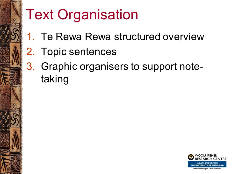 Text Organisation 1.Te Rewa Rewa structured overview 2.Topic sentences 3.Graphic organisers to support note- taking