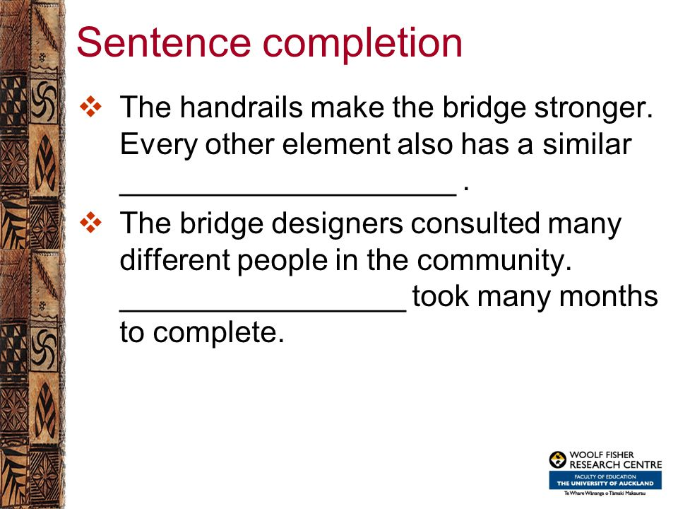 Sentence completion  The handrails make the bridge stronger. Every other element also has a similar ____________________.  The bridge designers cons