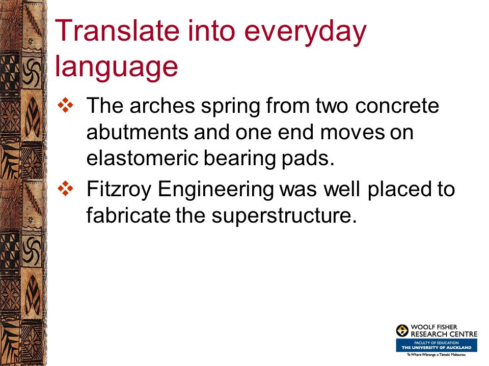 Translate into everyday language  The arches spring from two concrete abutments and one end moves on elastomeric bearing pads.