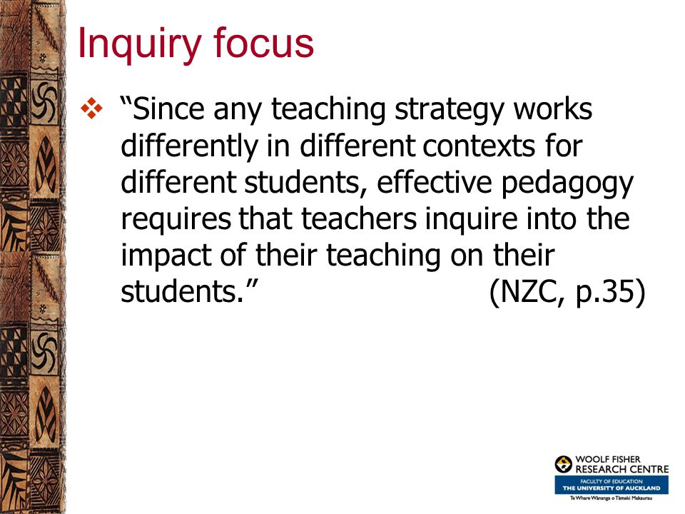 "Inquiry focus  ""Since any teaching strategy works differently in different contexts for different students, effective pedagogy requires that teachers"