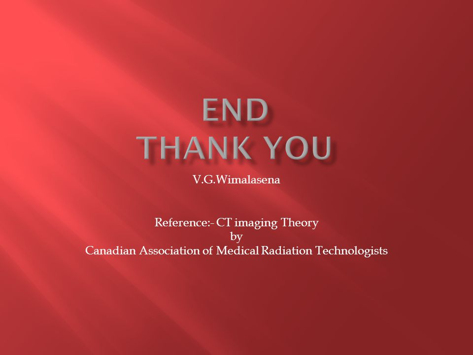 V.G.Wimalasena Reference:- CT imaging Theory by Canadian Association of Medical Radiation Technologists