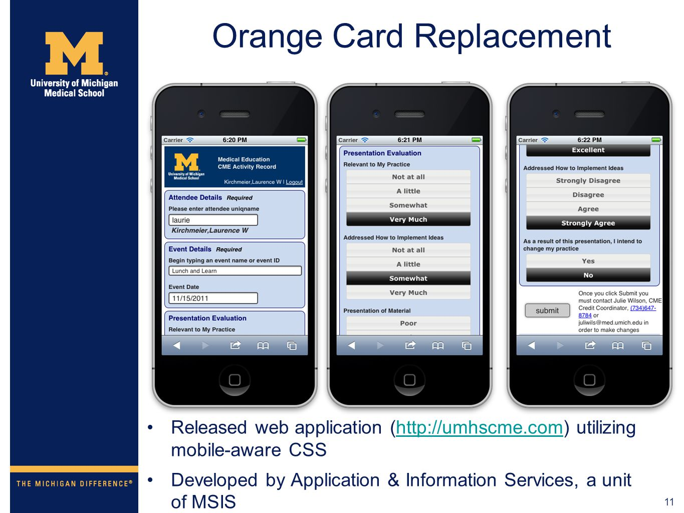 11 Orange Card Replacement Released web application (http://umhscme.com) utilizing mobile-aware CSShttp://umhscme.com Developed by Application & Infor