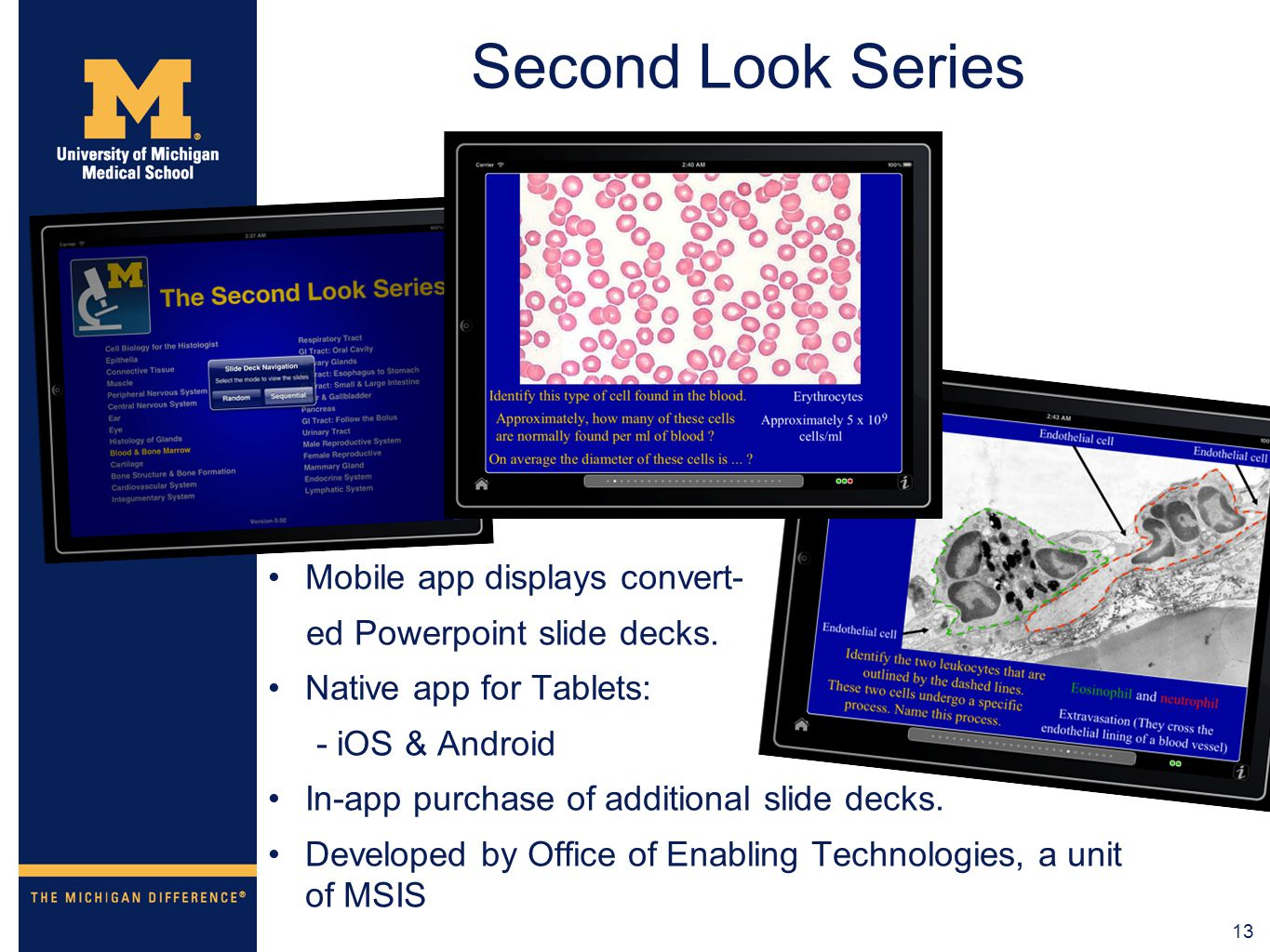 13 Second Look Series Mobile app displays convert- ed Powerpoint slide decks. Native app for Tablets: - iOS & Android In-app purchase of additional sl